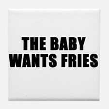 The baby wants fries Tile Coaster