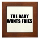 The baby wants fries Framed Tile
