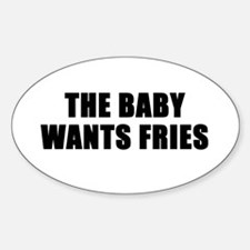 The baby wants fries Oval Decal