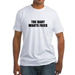 The baby wants fries Fitted T-Shirt