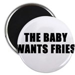 The baby wants fries Magnet