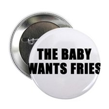 The baby wants fries Button