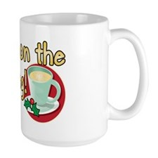 BRING ON THE EGG NOG! Mug