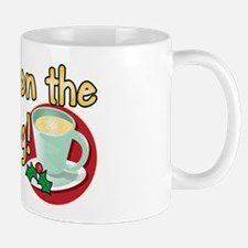 BRING ON THE EGG NOG! Mug