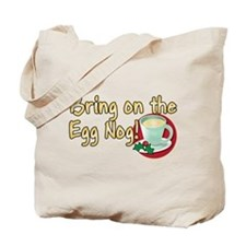 BRING ON THE EGG NOG! Tote Bag