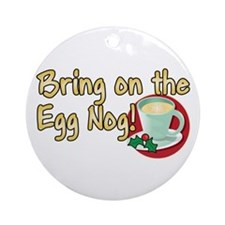 BRING ON THE EGG NOG! Ornament (Round)