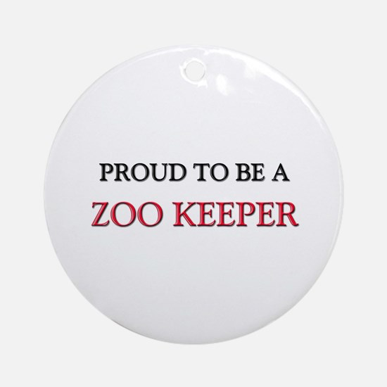 Proud to be a Zoo Keeper Ornament (Round)