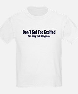 Don't Get Too Excited ... I'm T-Shirt