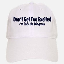 Don't Get Too Excited ... I'm Baseball Baseball Cap
