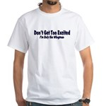 Don't Get Too Excited ... I'm White T-Shirt