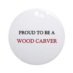 Proud to be a Wood Carver Ornament (Round)