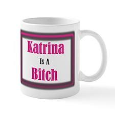 KATRINA IS A BITCH Mug