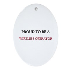 Proud to be a Wireless Operator Oval Ornament