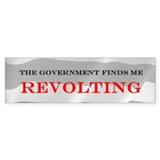 The Government Finds Me Revolting Bumper Bumper Sticker