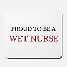 Proud to be a Wet Nurse Mousepad