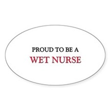 Proud to be a Wet Nurse Oval Decal