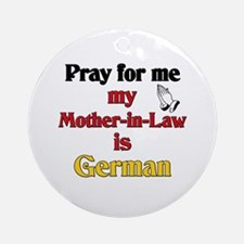 Pray for me my mother-in-law is German Ornament (R