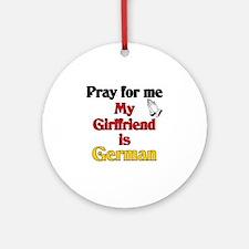Pray for me my girlfriend is German Ornament (Roun