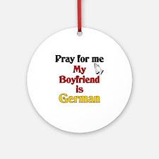 Pray for me my boyfriend is German Ornament (Round