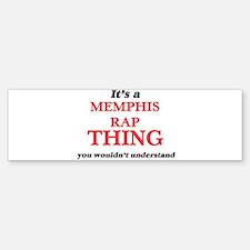It's a Memphis Rap thing, you w Bumper Bumper Bumper Sticker