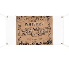 """""""Whiskey Makes Me Frisky"""" Banner"""