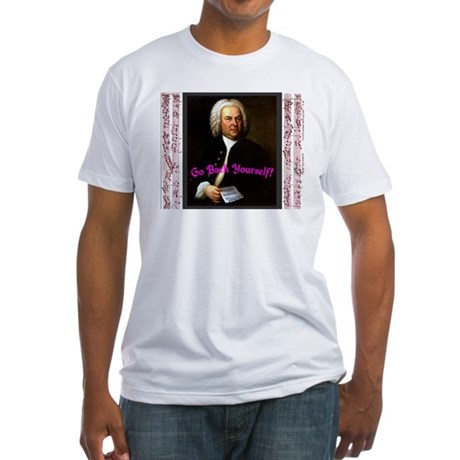 Go Bach Yourself! Fitted T-Shirt