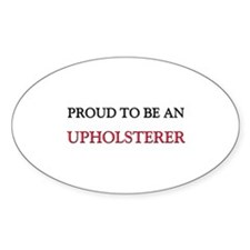 Proud To Be A UPHOLSTERER Oval Decal