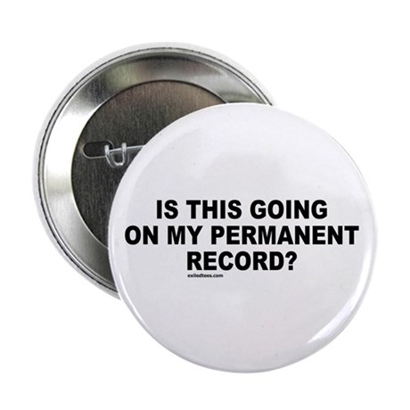 "ON MY PERMANENT RECORD 2.25"" Button (100 pack)"