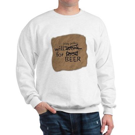 Will Play Poker for Beer Sweatshirt