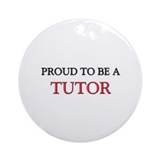 Proud to be a Tutor Ornament (Round)