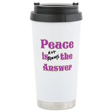 Peace is not Always the Answe Travel Mug