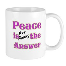 Peace is not Always the Answe Mug