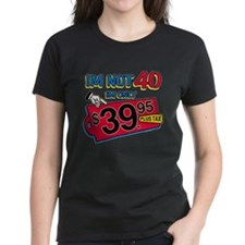 Im not 40 Im only 39.95 Tee