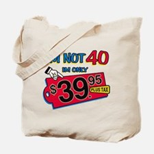 Im not 40 Im only 39.95 Tote Bag