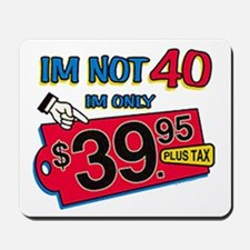 Im not 40 Im only 39.95 Mousepad