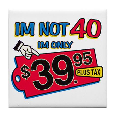 Im not 40 Im only 39.95 Tile Coaster
