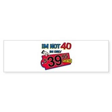 Im not 40 Im only 39.95 Bumper Sticker (50 pk)
