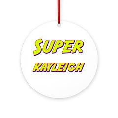Super kayleigh Ornament (Round)