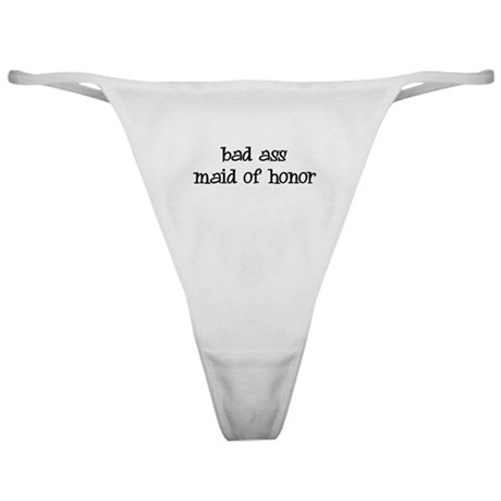 bad ass maid of honor Classic Thong
