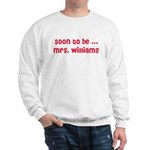 Soon to be ... Mrs. Williams Sweatshirt
