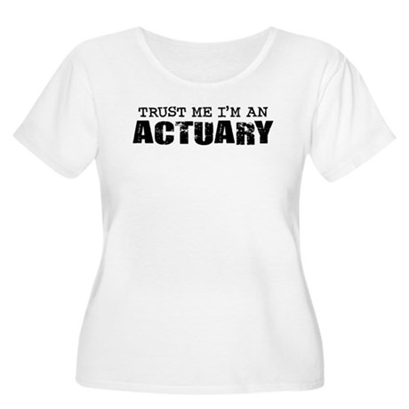 Trust Me I'm an Actuary Women's Plus Size Scoop Ne