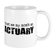 Trust Me My Mom's an Actuary Mug