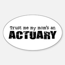 Trust Me My Mom's an Actuary Oval Decal