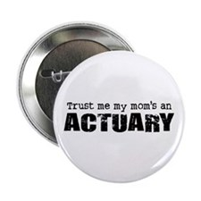 """Trust Me My Mom's an Actuary 2.25"""" Button"""