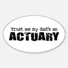 Trust Me My Dad's an Actuary Oval Decal