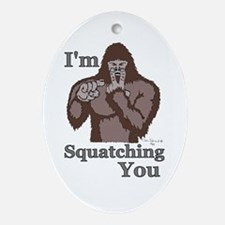 I'm Squatching You Oval Ornament