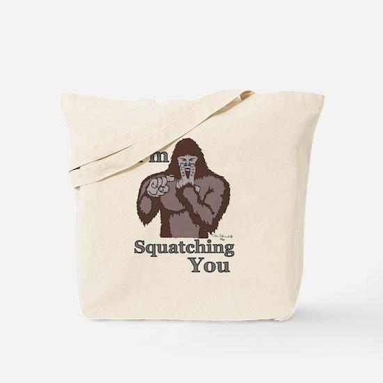 I'm Squatching You Tote Bag