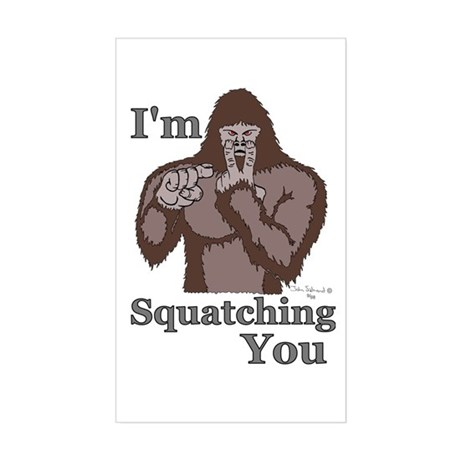 I'm Squatching You Rectangle Sticker