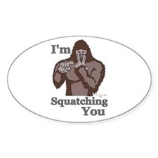 I'm Squatching You Oval Bumper Stickers