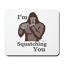 I'm Squatching You Mousepad